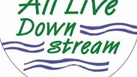 Thumbnail for entry We All Live Downstream