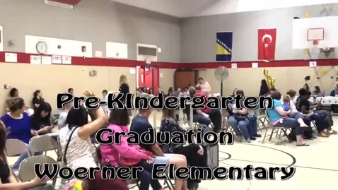 Thumbnail for entry Woerner Elementary - Pre-Kindergarten Graduation May 21, 2018