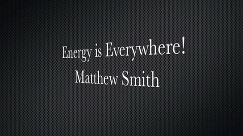 Thumbnail for entry Energy is EVERYWHERE!