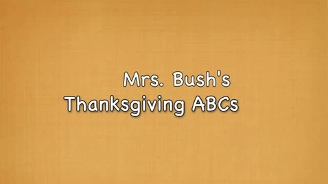 Thumbnail for entry Mrs. Bush's Thanksgiving ABCs