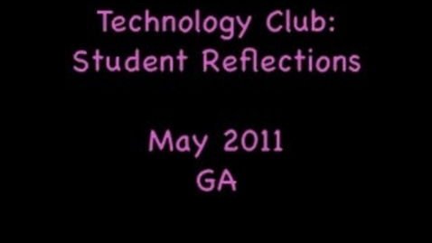 Thumbnail for entry Technology Club: Student Reflections 2011