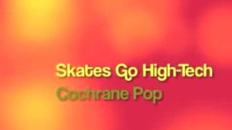Thumbnail for entry Cochrane Pop: Skates Go High Tech