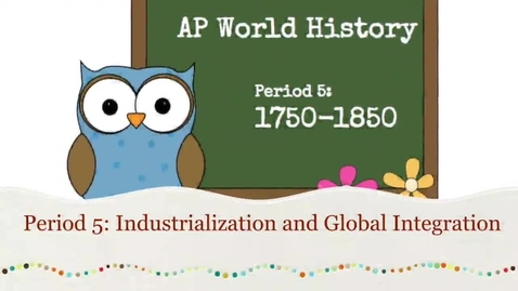 Thumbnail for entry Period 5: Industrialization & Global Integration