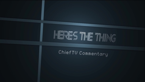 Thumbnail for entry Commentary - The Sooner We Finish - ChiefTV