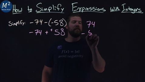 Thumbnail for entry How to Simplify Expressions with Integers | -74-(-58) | Part 3 of 5 | Minute Math