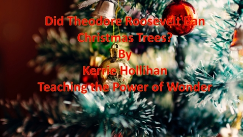 Thumbnail for entry Did Theodore Roosevelt Ban Christmas Trees?  By Kerrie Hollihan, Teaching the Power of Wonder
