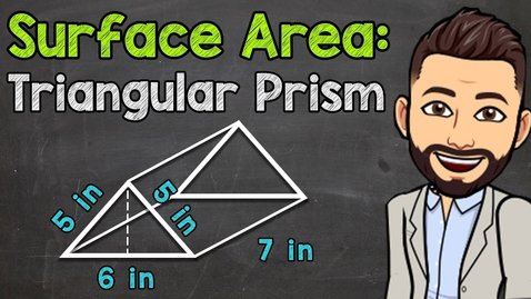 Thumbnail for entry How to Find the Surface Area of a Triangular Prism | Math with Mr. J