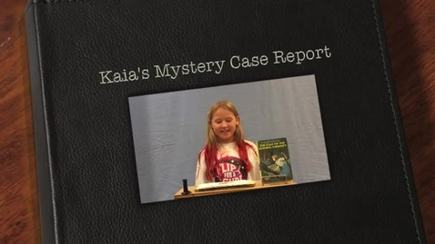 Thumbnail for entry Kaia's Mystery Case Report
