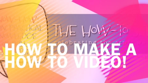Thumbnail for entry how to make a how to video