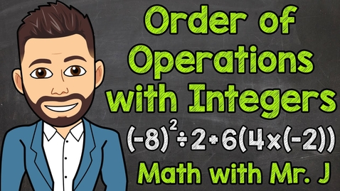 Thumbnail for entry Order of Operations with Integers | Math with Mr. J