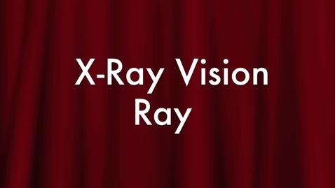 Thumbnail for entry X-Ray Vision Ray