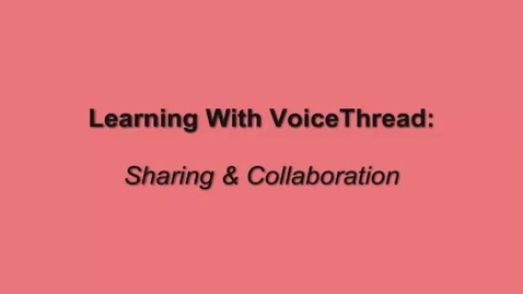 Thumbnail for entry Sharing & Collaboration on VoiceThread