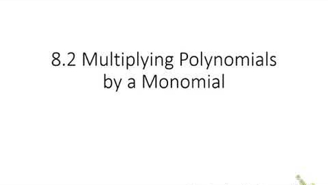 Thumbnail for entry 8.2 Multiplying a Polynomial by a Monomial