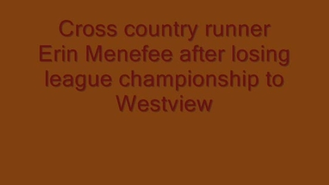 Thumbnail for entry Cross country runner Erin Menefee after team loses league championship to Westview