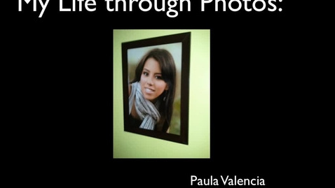 Thumbnail for entry My Life through pictures by Paula Valencia y01