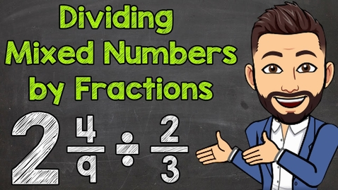 Thumbnail for entry How to Divide a Mixed Number by a Fraction | Math with Mr. J