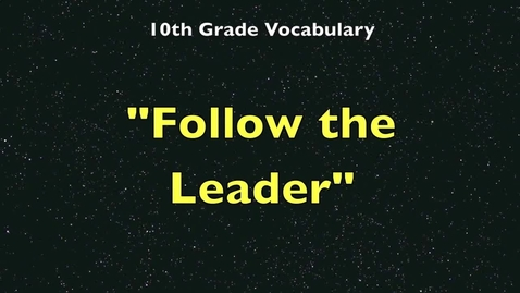Thumbnail for entry 10th Grade Vocabulary - Follow the Leader