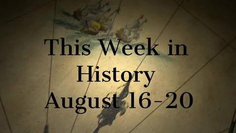 Thumbnail for entry This Week In History August 16-20 / SchoolTube