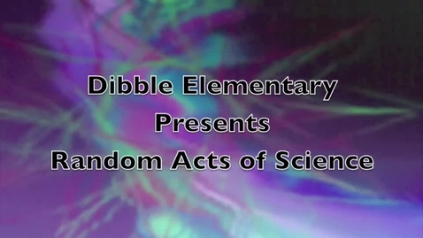 Thumbnail for entry Dibble Elementary Random Acts of Science