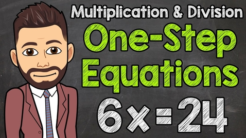 Thumbnail for entry One-Step Equations (Multiplication and Division) | Math with Mr. J