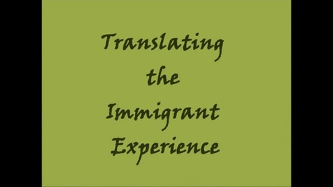 Thumbnail for entry Translating the Immigrant Experience
