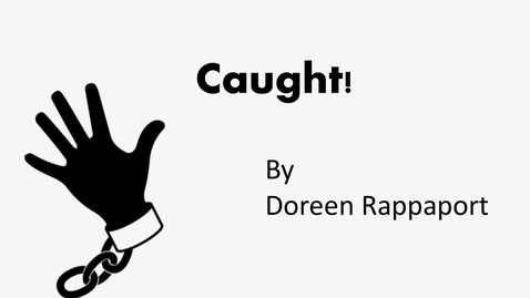 Thumbnail for entry Caught! by Doreen Rappaport, EMPOWERMENT!