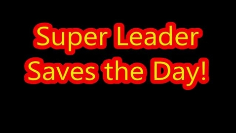 Thumbnail for entry Super Leader Saves the Day