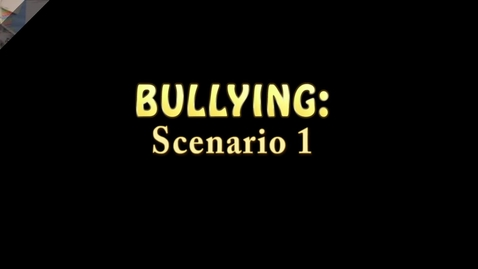 Thumbnail for entry Bullying Scenerios
