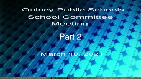 Thumbnail for entry School Committee March 10, 2021 part 2