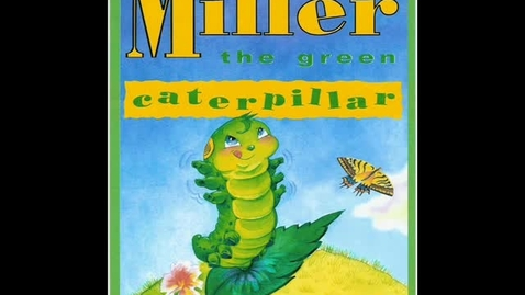 Thumbnail for entry Miller the Green Caterpillar
