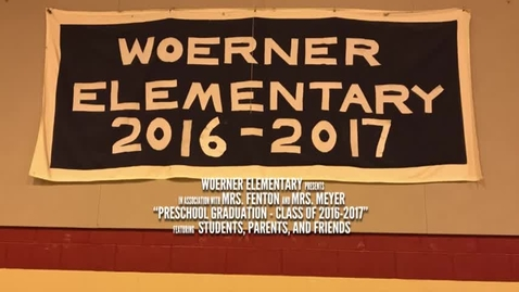 Thumbnail for entry Woerner Elementary: PreSchool Graduation May 22, 2017