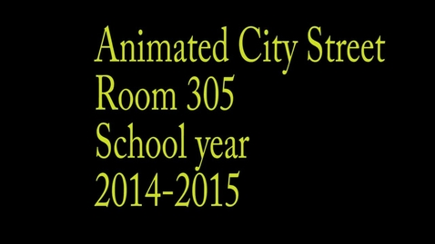 Thumbnail for entry Animated City Street Room 305 2014-2015 school year