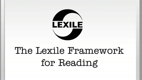 Thumbnail for entry The Lexile Framework for Reading: Linking Assessment With Reading Instruction