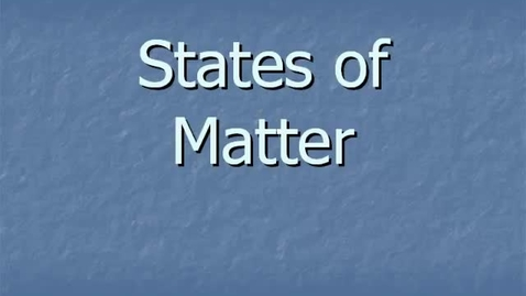 Thumbnail for entry States of Matter