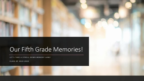 Thumbnail for entry Fifth Grade Memories Class of 2020.mp4
