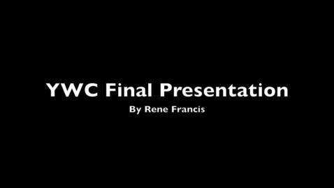 Thumbnail for entry YWC Final Presentation: Rene Francis