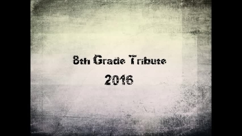 Thumbnail for entry 8th Grade Tribute 2016