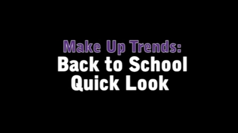 Thumbnail for entry Make Up Trends: Back to school quick look