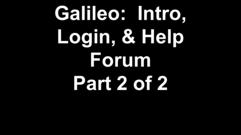 Thumbnail for entry HSD2: Galileo Intro, Login, & Help Forum Part 2 of 2