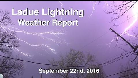 Thumbnail for entry Ladue Lightning Weather Report for September 22nd 2016