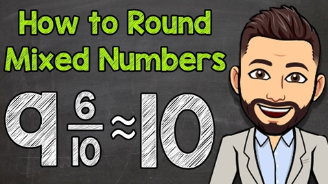 Thumbnail for entry How to Round Mixed Numbers | Math with Mr. J