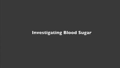 Thumbnail for entry Investigating Blood Sugar