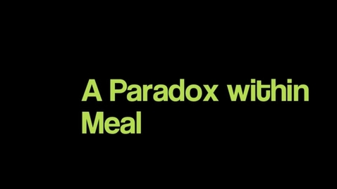 Thumbnail for entry A Paradox within a Meal