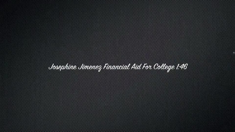 Thumbnail for entry Josephine Jimenez Financial Aid For College