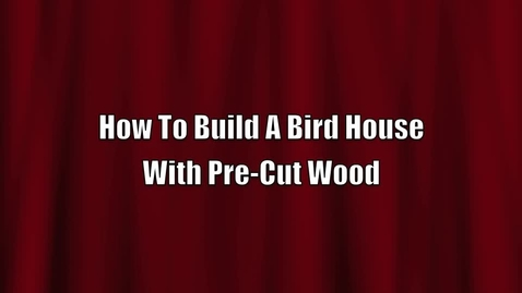 Thumbnail for entry How to make a Bird House with Pre-Cut Wood