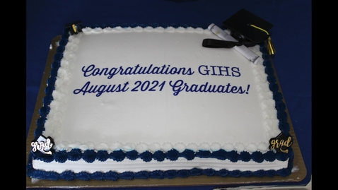 Thumbnail for entry GIHS Class of 2021 Summer Graduation Ceremony 8-26-2021
