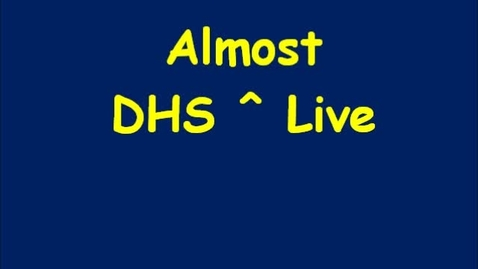 Thumbnail for entry DHS Almost Live 11