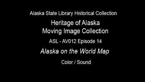 Thumbnail for entry The Heritage of Alaska Episode 14: Alaska on the World Map