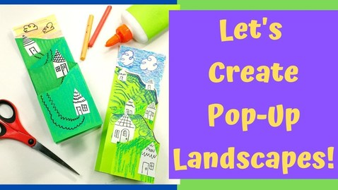 Thumbnail for entry Let's Create Pop-Up Landscapes!