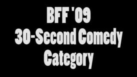 Thumbnail for entry BFF 09 30-Second Comedy